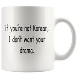 If You're Not Korean, I Don't Want Your Drama White Mug