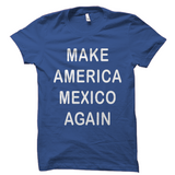 Make America Mexico Again Shirt Great Political Tee