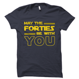 May the Forties Be With You 40th Birthday Shirt