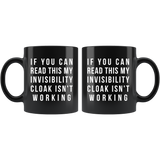 If You Can Read This My Invisibility Cloak Isn't Working 11oz Black Mug