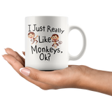 I Just Really Like Monkeys Ok? 11oz White Mug