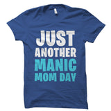 Just Another Manic Mom Day - Motherhood Shirt