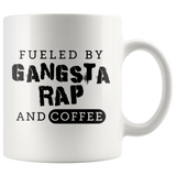 fueled By Gangsta Rap And Coffee 11oz White Mug