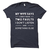 My Wife Says I Only Have Two Faults Husband Shirt