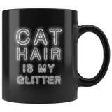 Cat Hair Is My Glitter 11oz Black Mug