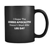 I Hope The Zombie Apocalypse Doesn't Start After Leg Day Black Mug