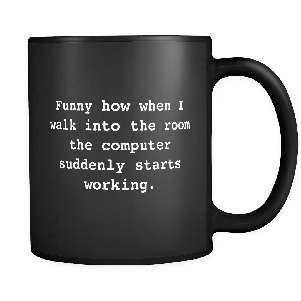 Funny How When I Walk Into The Room The Computer Suddenly Starts Woking Black Mug