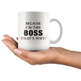 Because I'm The Boss That's Why White Mug