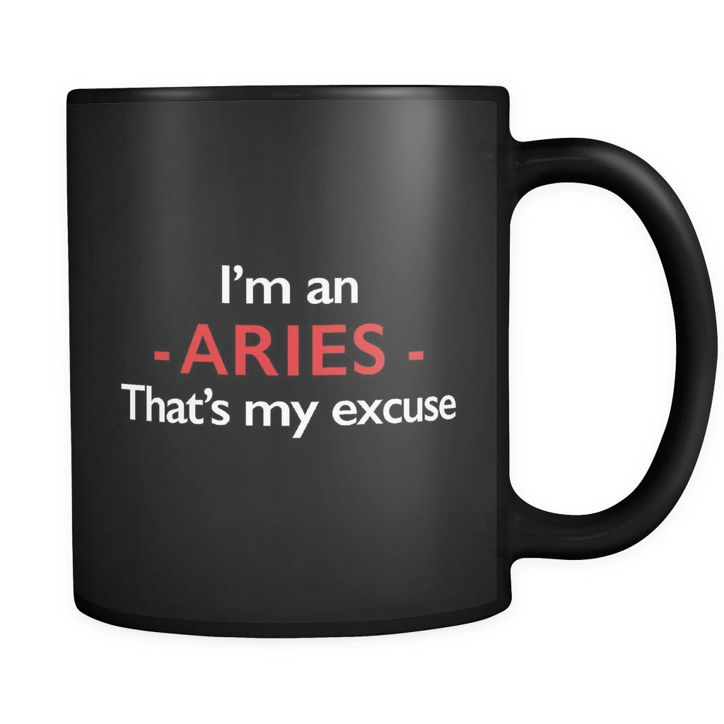 I'm An Aries That's My Excuse Black Mug