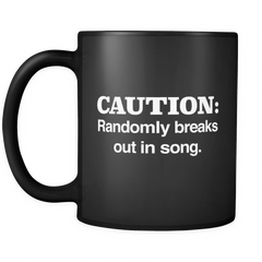 Caution Randomly Breaks Out In Song Black Mug - Gift For Singer
