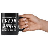 You Don't Have To Be Crazy To Work At The Post Office 11oz Black Mug