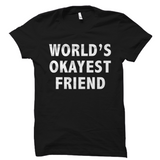 World's Okayest Friend T-Shirt