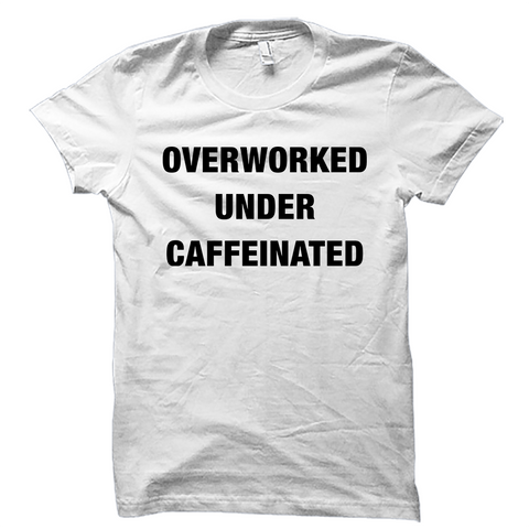 Overworked Under Caffeinated T-Shirt