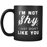 I'm Not Shy I Just Don't Like You Black Mug