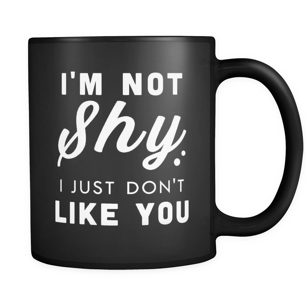 27bada55863f6 I m Not Shy I Just Don t Like You Black Mug – oTZI Shirts