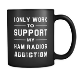 I Only Work To Support My Ham Radio Addiction Mug