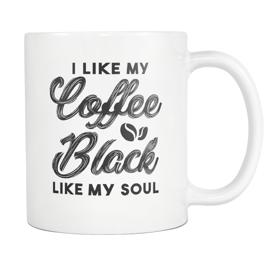 I Like My Coffee Black Like My Soul White Mug