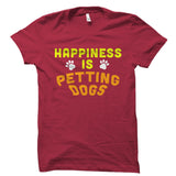 Happiness Is Petting Dogs Shirt