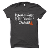 Pumpkin Spice Is My Favorite Season Fall Shirt