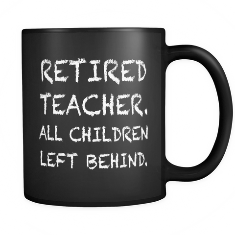 Retired Teacher All Children Left Behind Black Mug - Teacher Retirement Gift