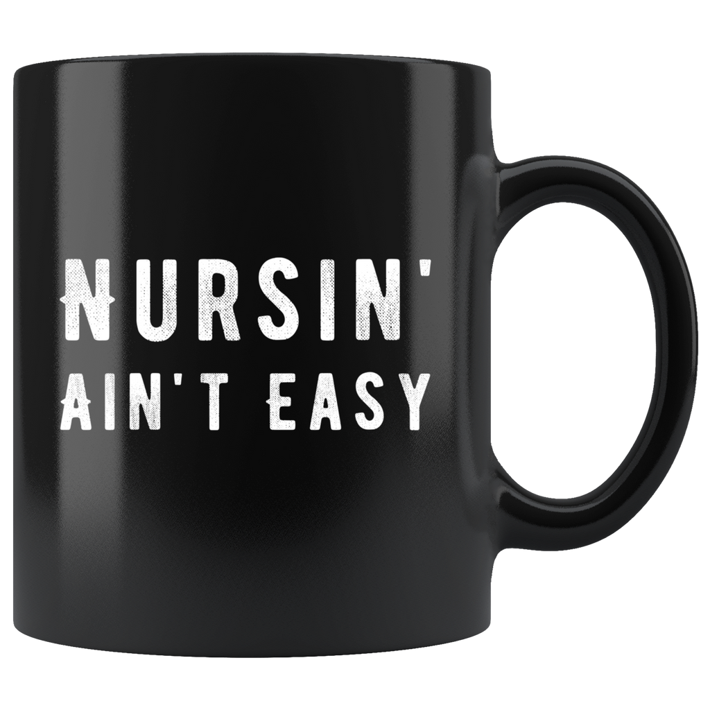 Nursin' Ain't Easy 11oz Black Mug