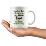 Another Day Vegan Still Haven't Died Of Nutrient Deficiency 11oz White Mug