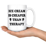 Ice Cream Is Cheaper Than Therapy 15oz White Mug