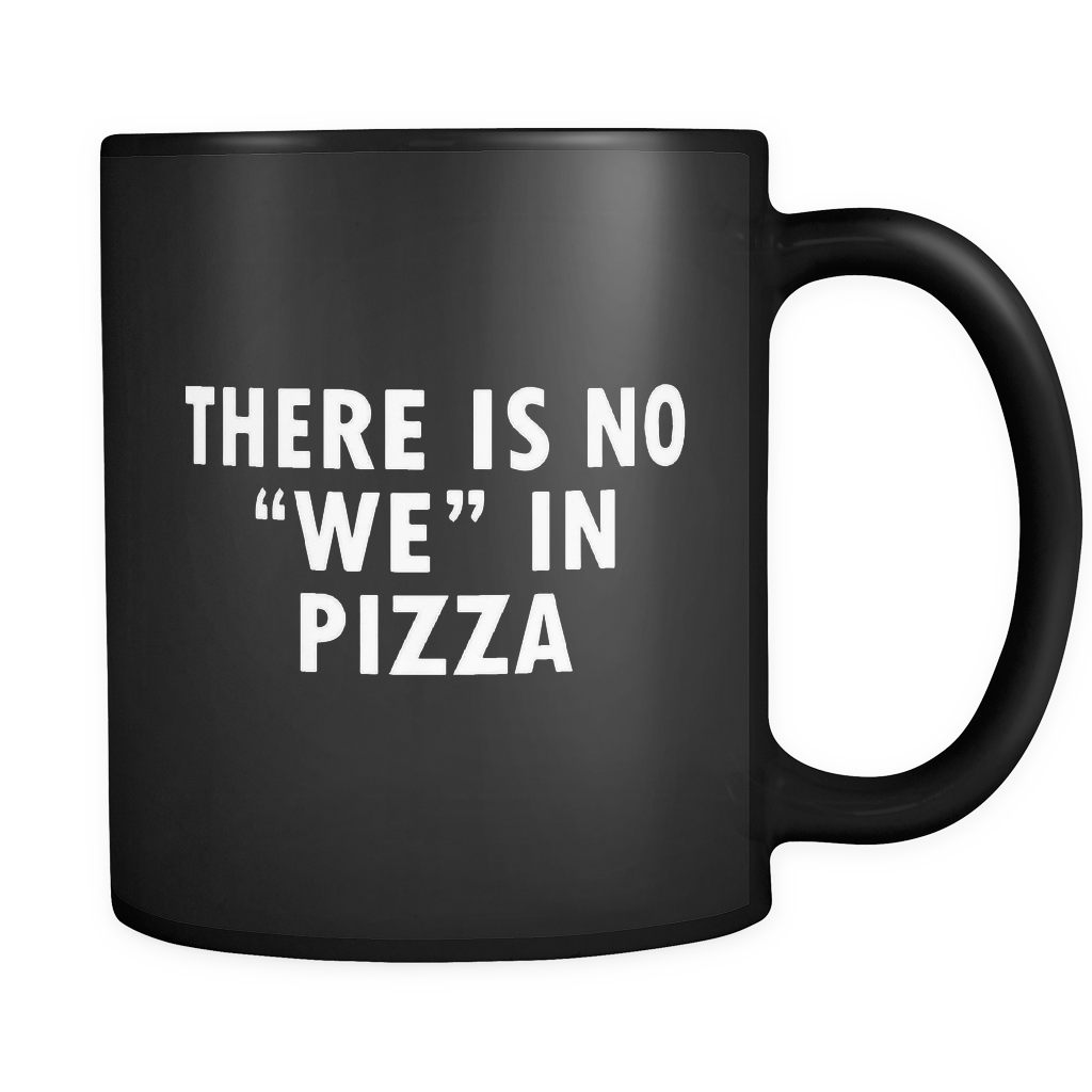 There is No We in Pizza Mug in Black