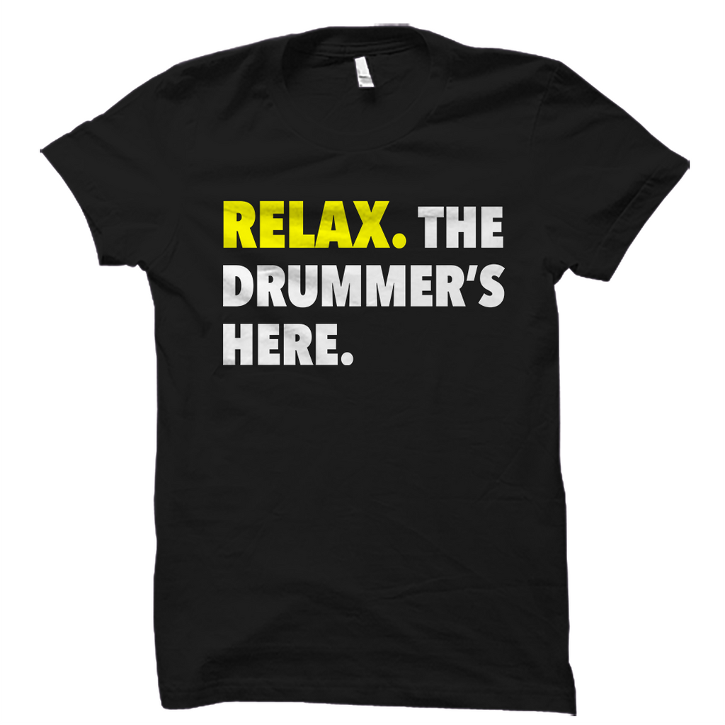 Relax. The Drummer's Here T-Shirt