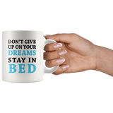 Don't Give Up On Your Dreams Stay In Bed White Mug