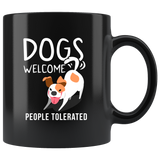 Dogs Welcome People Tolerated 11oz Black Mug