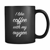 I Like Coffee With My Oxygen Black Mug