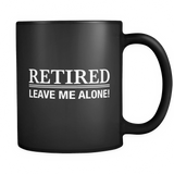 Retired Leave Me Alone Black Mug - Funny Retirement Gift