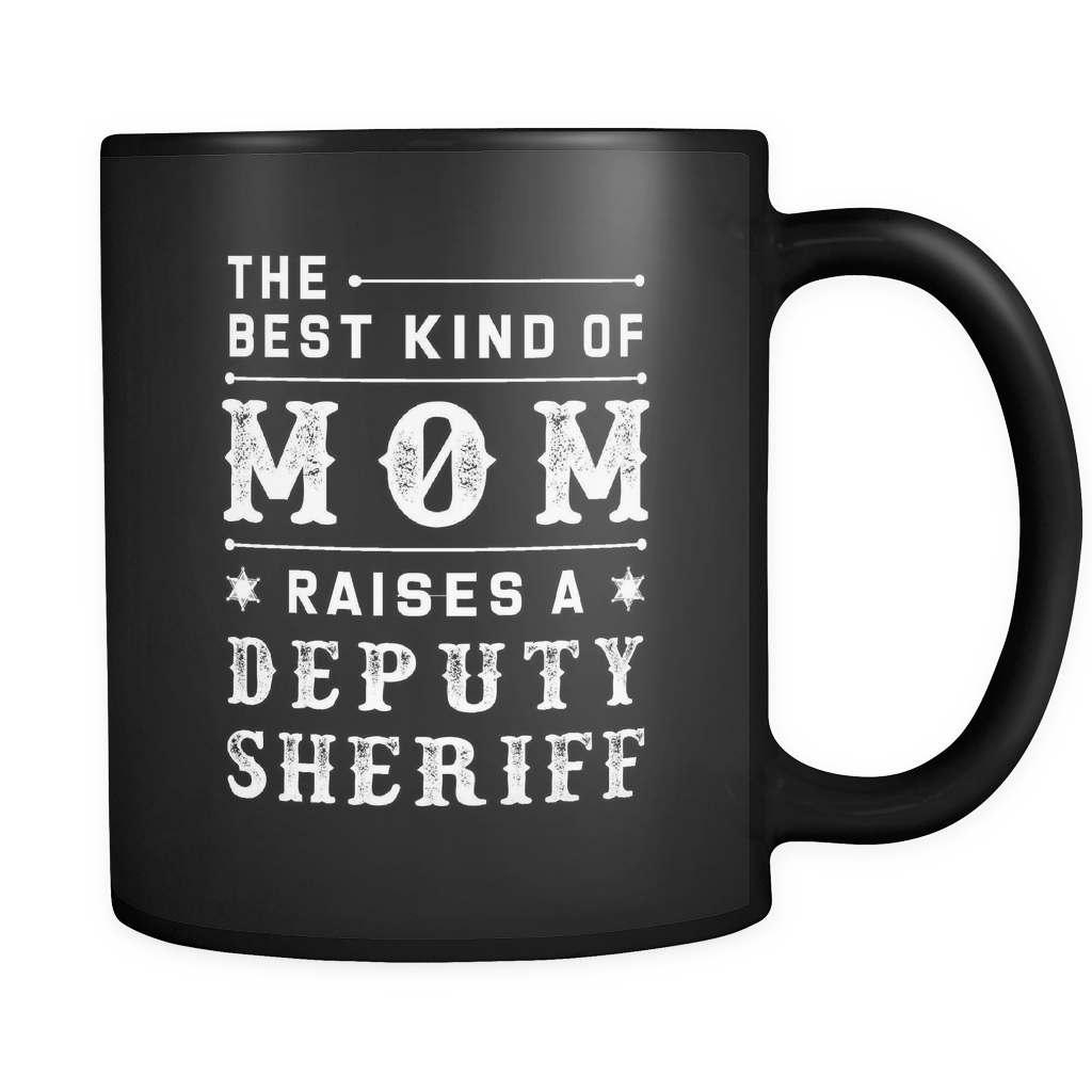The Best Kind Of Mom Raises A Deputy Sheriff Black Mug