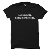 Talk Is Cheap Show Me The Code Shirt Startup Silicon Valley