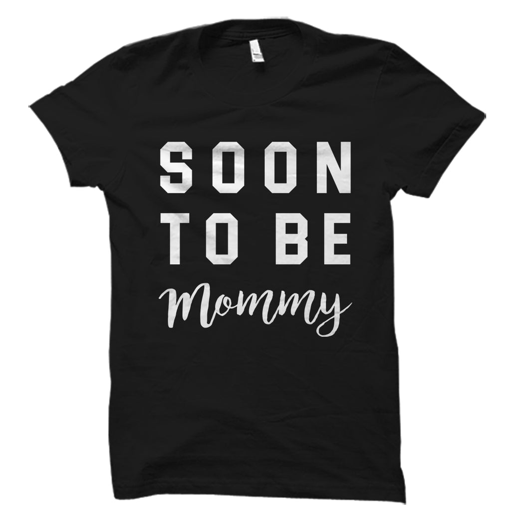 Soon To Be Mommy Shirt