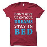 Don't Give Up On Your Dreams Shirt