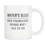 Writer's Block When Your Imaginary Friends Won't Talk To You White Mug