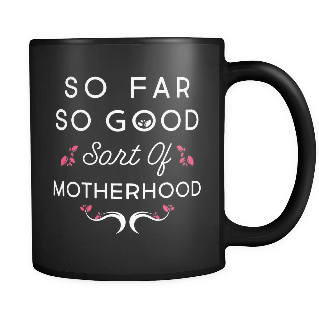 So Far So Good Sort Of Motherhood Mug