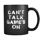Can't Talk Game's On Black Mug