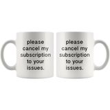 Please Cancel My Subscriptions To Your Issues White Mug
