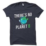 There's No Planet B Shirt