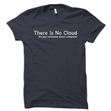 There Is No Cloud It's Just Someone Else's Computer Shirt