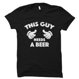 This Guy Needs A Beer Shirt