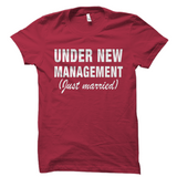 Under New Management Shirt Funny Just Married Tee