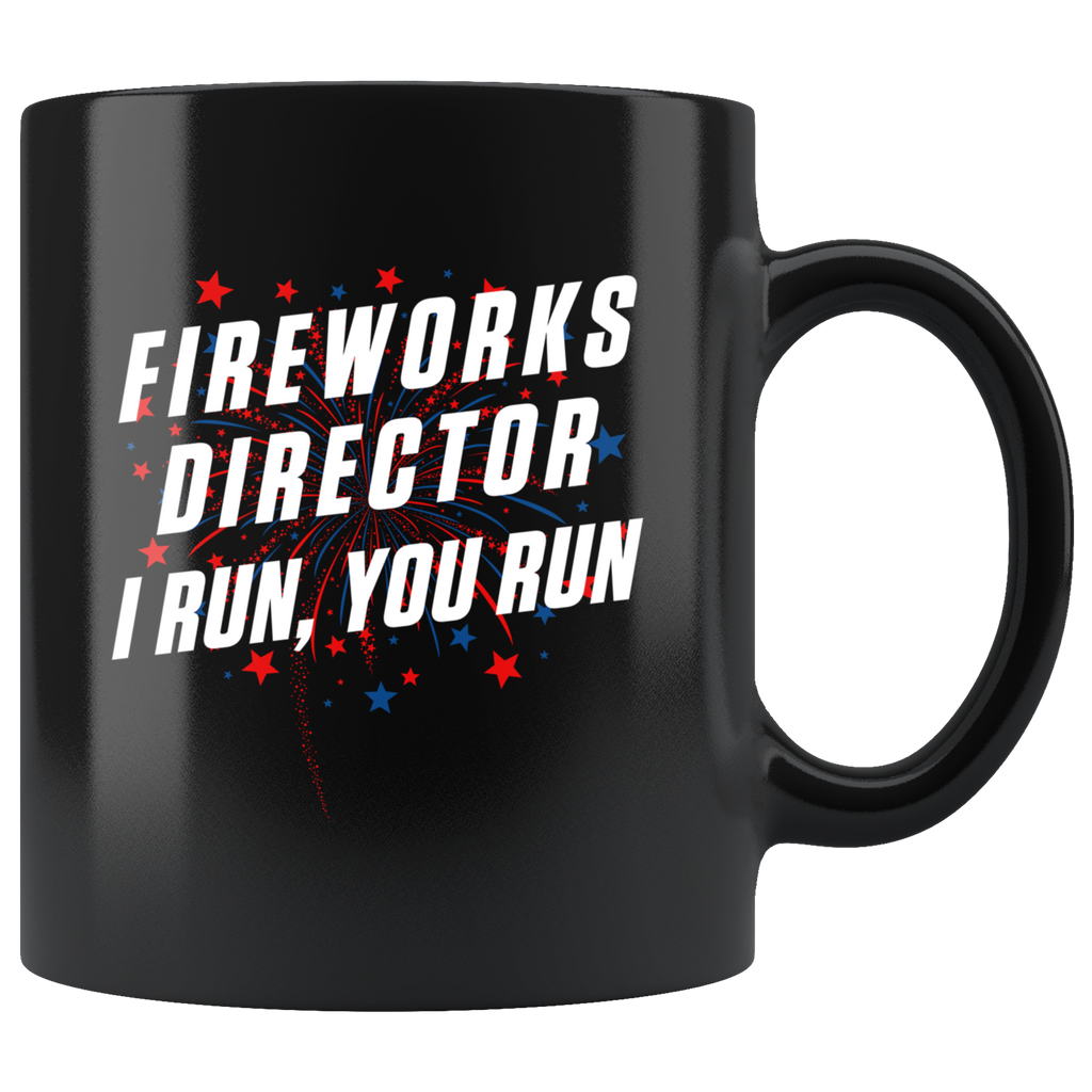 Fireworks Director I Run, You Run 11oz Black Mug