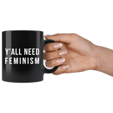 Y'All Need Feminism 11oz Black Mug
