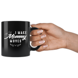 I Make Mommy Moves 11oz Black Mug