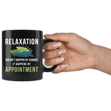 Relaxation Doesn't Happen By Chance It Happens By Appointment 11oz Black Mug
