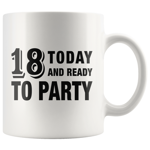 18 Today And Ready To Party White Mug